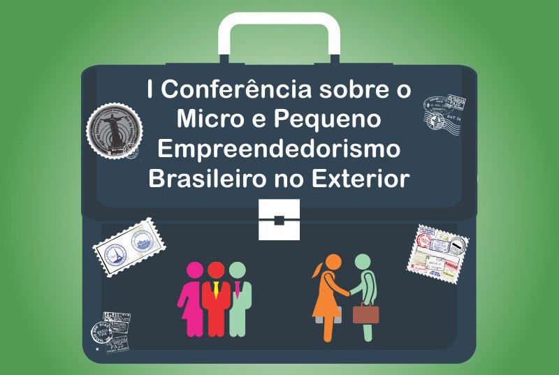 i-conferencia-sobre-o-micro-e-pequeno-empreendedorismo-brasileiro-no-exterior